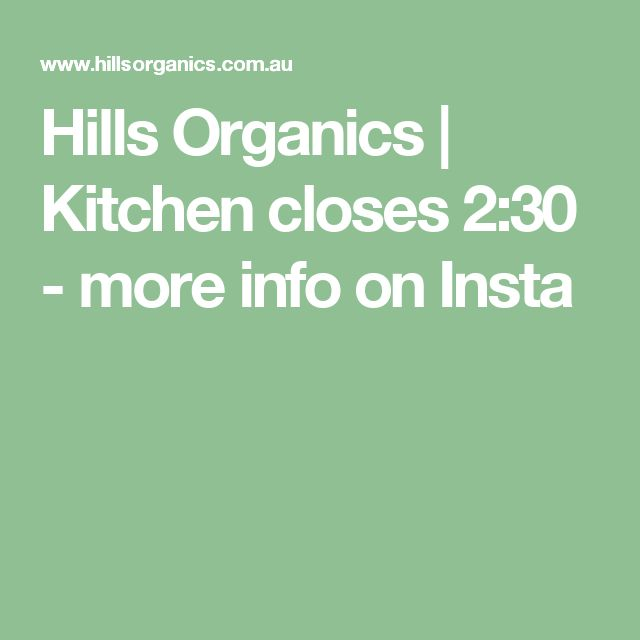 Hills Organics | Kitchen closes 2:30 - more info on Insta