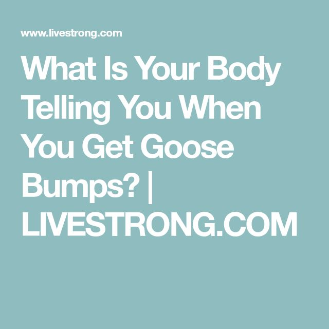 What Is Your Body Telling You When You Get Goose Bumps? | LIVESTRONG.COM
