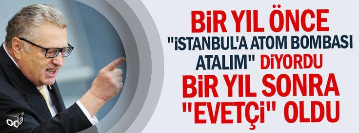 """Bir yıl önce """"İstanbul'a atom bombası atalım"""" diyordu bir yıl sonra """"evetçi"""" oldu"""