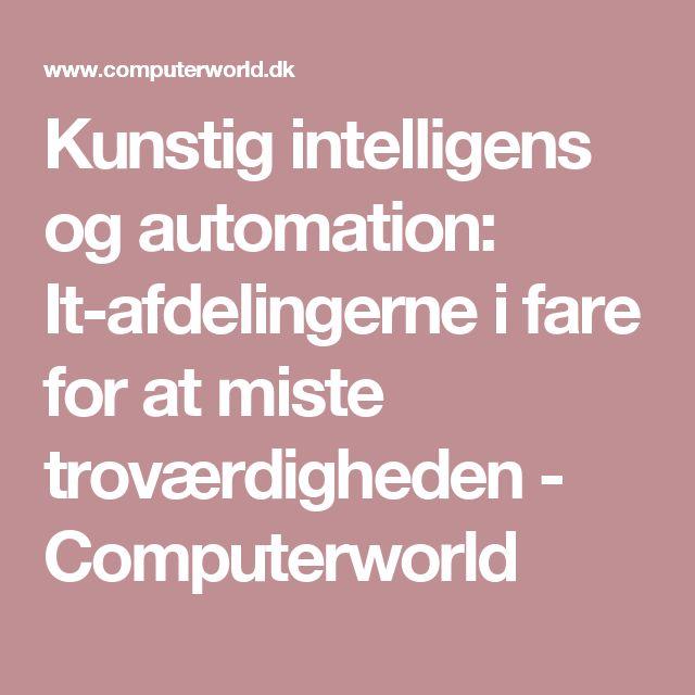 Kunstig intelligens og automation: It-afdelingerne i fare for at miste troværdigheden - Computerworld