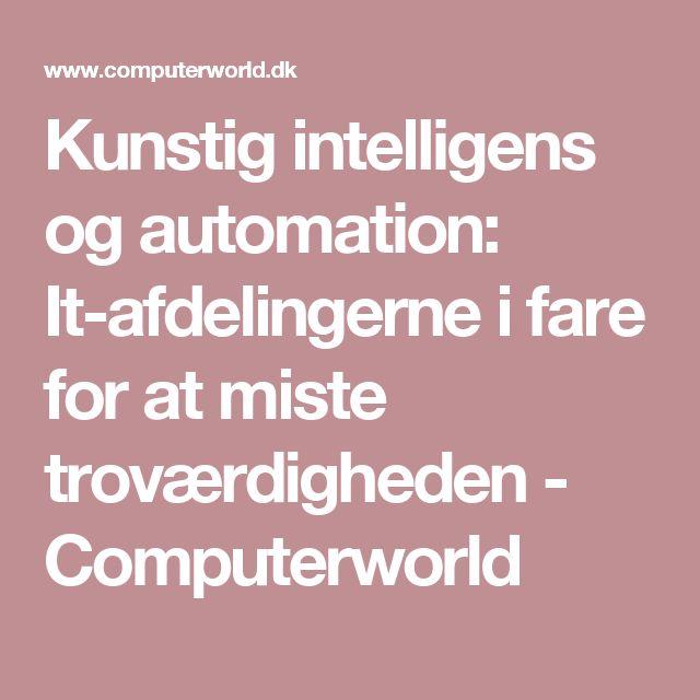 Kunstig intelligens og automation: It-afdelingerne i fare for at miste troværdigheden - Computerworld