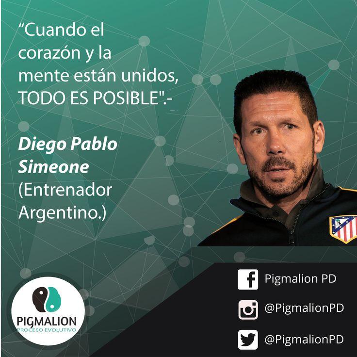 """""""Cuando el corazón y la mente están unidos, TODO ES POSIBLE"""" Diego Pablo Simeone, Entrenador Argentino #PigmalionPD #DesarrolloPersonal #ProcesoEvolutivo"""
