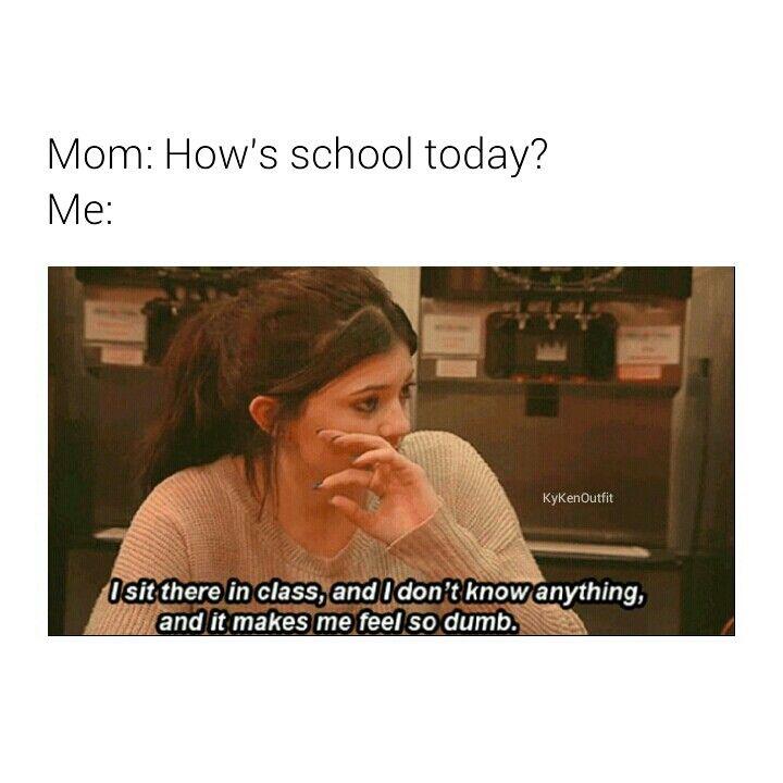 Me every day | Pinterest : @itsalexisgarcia | Kylie Jenner, School, Funny, Meme