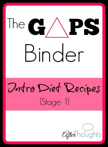 To organize our GAPS journey, I took a binder and basically made myself a cookbook. I had tabs for all six stages of the intro diet, and another for full GAPS. On each tabbed page, I placed a sheet I had printed off that detailed everything I needed to know for that stage. All of …