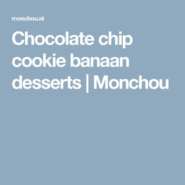 Chocolate chip cookie banaan desserts   Monchou