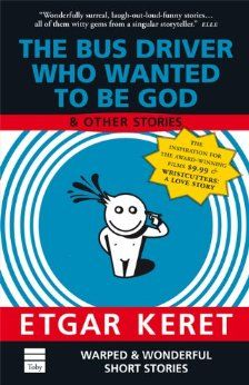 The Bus Driver Who Wanted To Be God & Other Stories: Etgar Keret