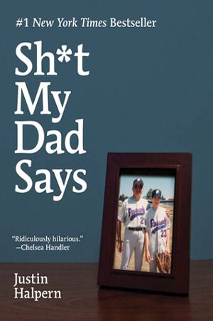 """""""shit my dad says"""" by Justin Halpern. His dad is hysterical!"""