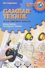 Gambar Teknik Untuk SMK/MAK Kelas XI Bidang Keahlian Teknologi dan Rekaya – Kurikulum 2013, Eka Yogaswara - AJIBAYUSTORE