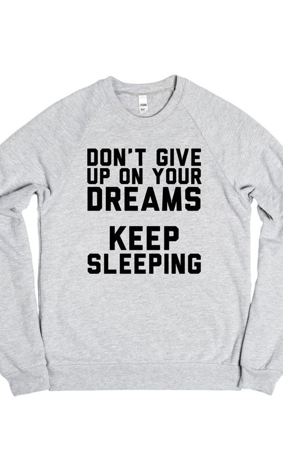 Don't give up on your dreams - Keep sleeping!