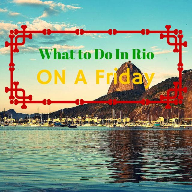 What To Do In Rio On Friday