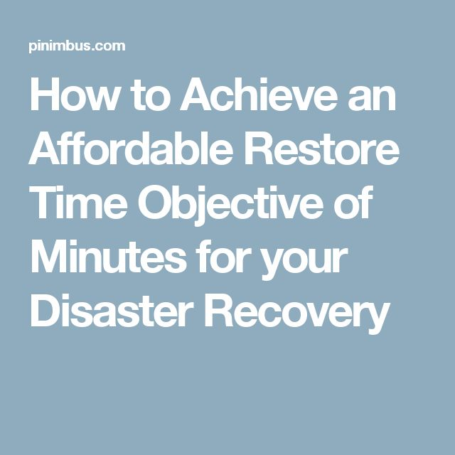 How to Achieve an Affordable Restore Time Objective of Minutes for your Disaster Recovery