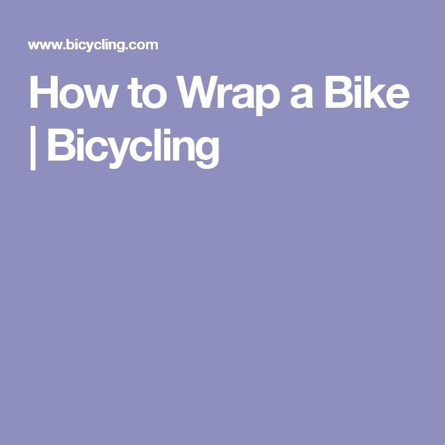 How to Wrap a Bike | Bicycling