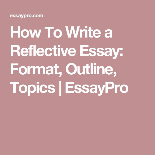 how to write a reflective essay format outline topics essaypro. Resume Example. Resume CV Cover Letter