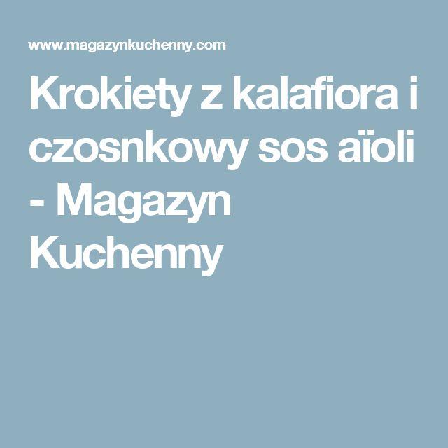 Krokiety z kalafiora i czosnkowy sos aïoli - Magazyn Kuchenny