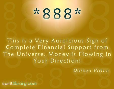 ver el 888, significa abundancia en tu camino, el universo te otorga aquello que mas deseas. el dinero vendra a ti. Seeing 888 means that abundance is on your way - you are fully supported by the Universe!
