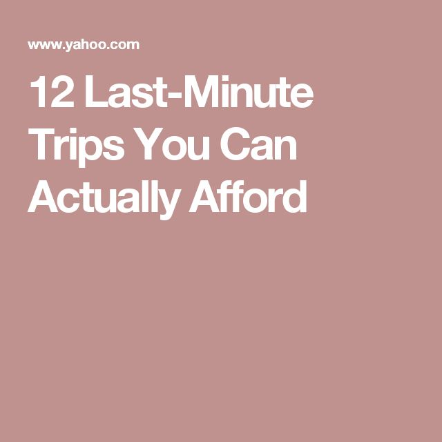 12 Last-Minute Trips You Can Actually Afford