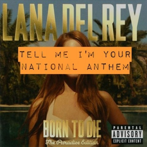 "-- #LyricArt for ""National Anthem"" by Lana Del Rey"