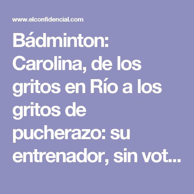 Bádminton: Carolina, de los gritos en Río a los gritos de pucherazo: su entrenador, sin voto. Noticias de Otros deportes