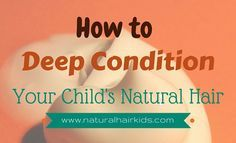 How to Properly Deep Condition Your Child's Natural Hair