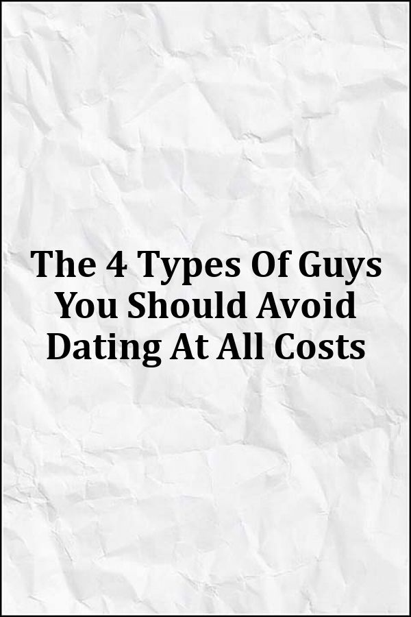 avoid dating these 4 types of guys