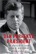 Den perfekte præsident. En biografi om John F. Kennedy
