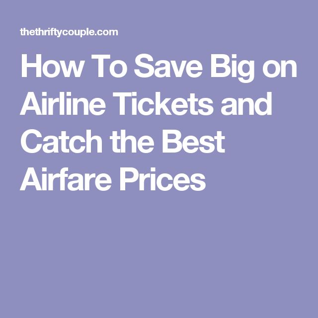 How To Save Big on Airline Tickets and Catch the Best Airfare Prices