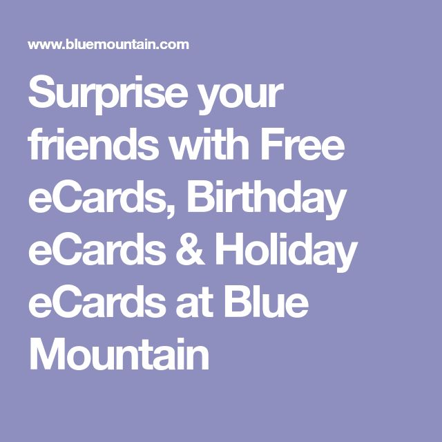 Surprise your friends with Free eCards, Birthday eCards & Holiday eCards at Blue Mountain