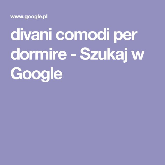 divani comodi per dormire - Szukaj w Google