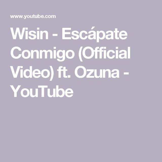 Wisin - Escápate Conmigo (Official Video) ft. Ozuna - YouTube
