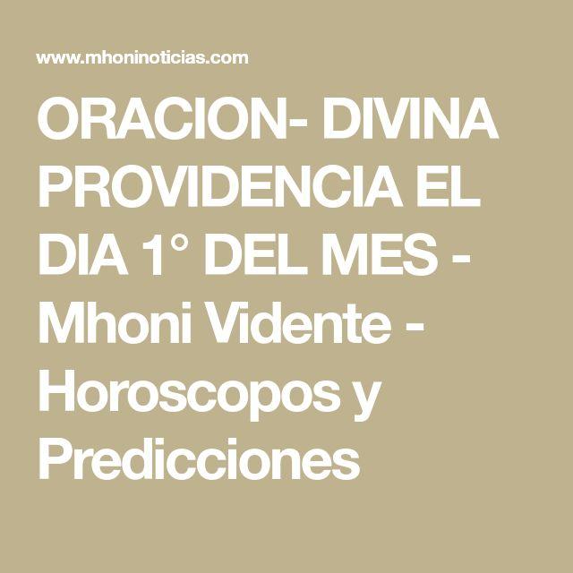 ORACION- DIVINA PROVIDENCIA EL DIA 1° DEL MES - Mhoni Vidente - Horoscopos y Predicciones
