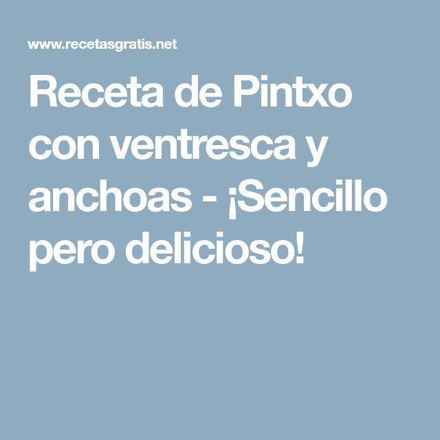 Receta de Pintxo con ventresca y anchoas - ¡Sencillo pero delicioso!