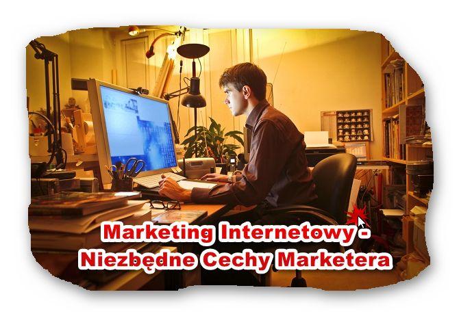 Sprawdź czy to masz - Niezbędne Cechy Internetowego  Marketera: