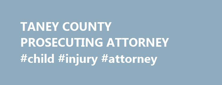 TANEY COUNTY PROSECUTING ATTORNEY #child #injury #attorney http://hawai.nef2.com/taney-county-prosecuting-attorney-child-injury-attorney/  # On May 24, 2017, PAUL MCGILL, d/o/b: 6-30-1971, of Hollister, entered a guilty plea and was sentenced the same day for the class B felony of Robbery in the Second Degree in front of Associate Circuit Judge Eric Eighmy. Judge Eighmy sentenced McGill to a fifteen (15) year term in the Missouri Department of Corrections as a prior and persistent felony…