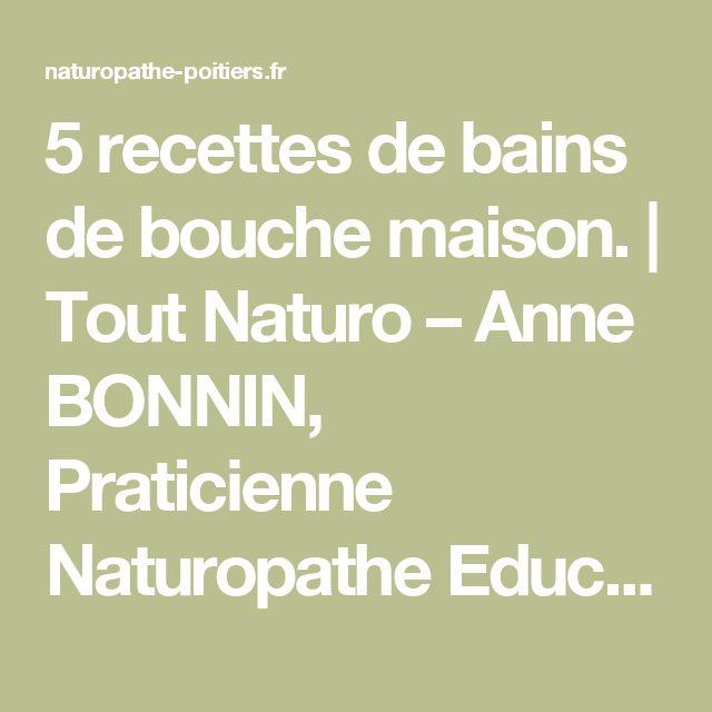 5 recettes de bains de bouche maison.   Tout Naturo – Anne BONNIN, Praticienne Naturopathe Educatrice de santé