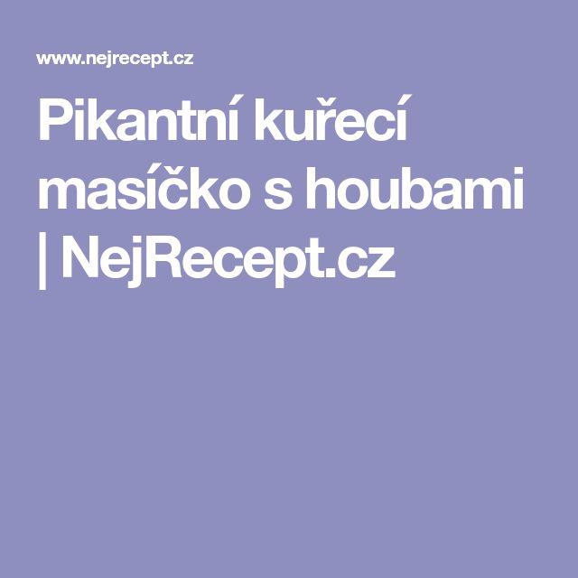 Pikantní kuřecí masíčko s houbami   NejRecept.cz