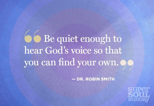 """Be quiet enough to hear God's voice so that you can find your own"" Dr. Robin Smith"