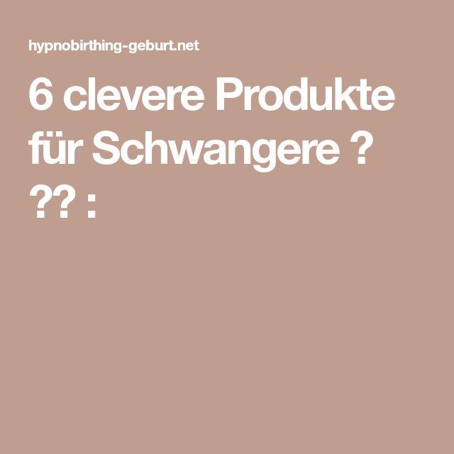 6 clevere Produkte für Schwangere ✿ ✿✿ :