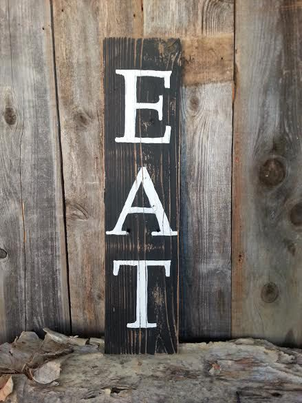Eat sign vertical on reclaimed barnwood https://www.etsy.com/listing/212213102/wooden-vertical-eat-sign-rustic