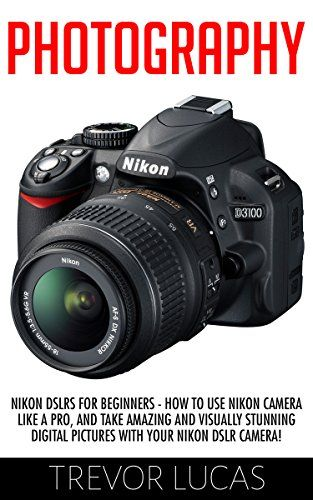 FREE TODAY Photography: Nikon DSLRs For Beginners - How To Use Nikon Camera Like A Pro, And Take Amazing And Visually Stunning Digital Pictures With Your Nikon DSLR ... DSLR Photography, Digital Photography) by Trevor Lucas http://www.amazon.com/dp/B0161GMJT6/ref=cm_sw_r_pi_dp_UcDrwb1YWWGMN