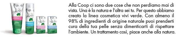 Prendersi cura della propria pelle rispettando l'ambiente è ora possibile grazie alla linea cosmetica ViviVerde Coop grazie al 98% di ingredienti di origine naturale e provenienti da agricoltura biologica !!