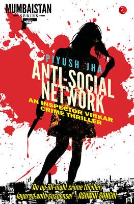 ~ ~ ~ ~ ~ So many Books ~ ~ ~ ~ ~ ~ ~ ~ ~ ~ So little time ~ ~ ~ ~ ~: Book Review: Anti-social Network by Piyush Jha