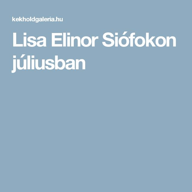 Lisa Elinor  Siófokon júliusban
