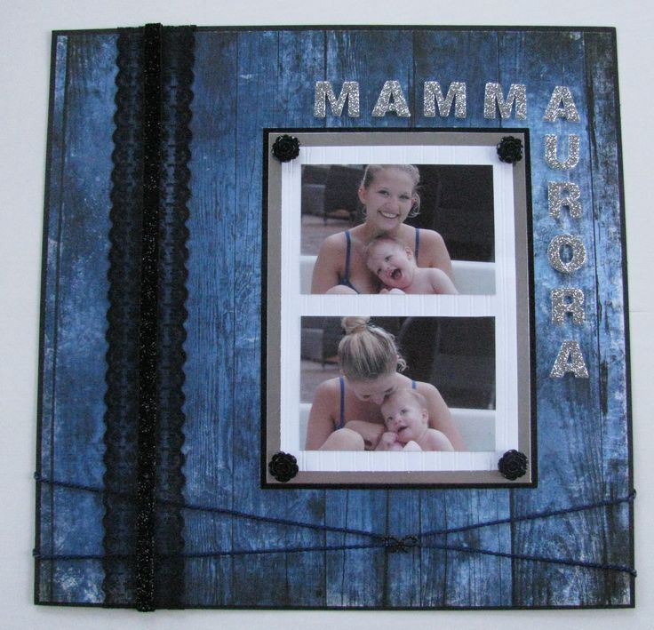 "Scrapbook page: ""Mom (&) Aurora""                                            #blue #wood #silver #black #roses #flowers #bow #bath #blackroses #mom #daughter #love #scrapbook #page"