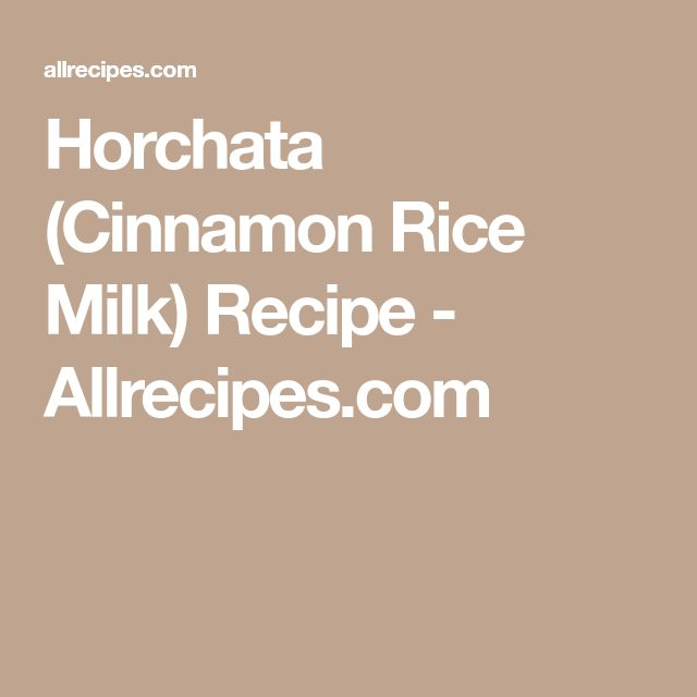 Horchata (Cinnamon Rice Milk) Recipe - Allrecipes.com