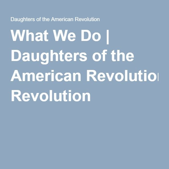What We Do | Daughters of the American Revolution