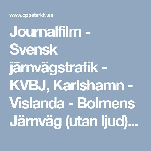 Journalfilm - Svensk järnvägstrafik - KVBJ, Karlshamn - Vislanda - Bolmens Järnväg (utan ljud) | Öppet arkiv | oppetarkiv.se