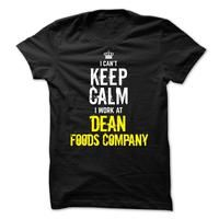 Special - I Cant Keep Calm, I Work At DEAN FOODS COMPANY