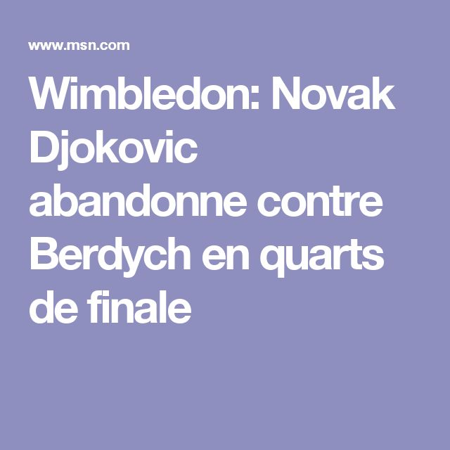 Wimbledon: Novak Djokovic abandonne contre Berdych en quarts de finale