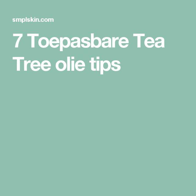 7 Toepasbare Tea Tree olie tips