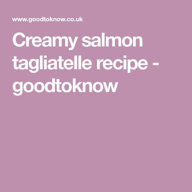 Creamy salmon tagliatelle recipe - goodtoknow